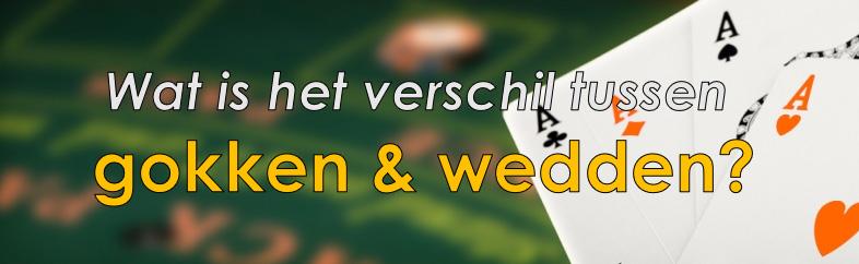 Verschillen tussen Gokken & Wedden